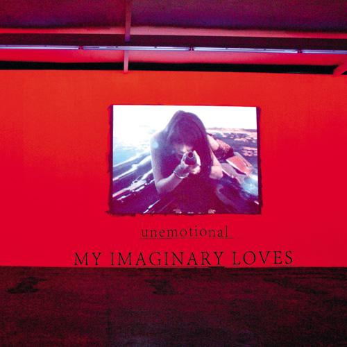 MY IMAGINARY LOVES - Unemotional