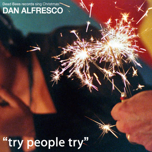 DAN ALFRESCO - Dead Bees records sing Christmas: Try People Try